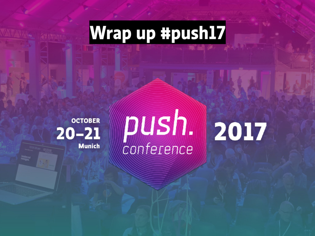 Wrap up #push17
