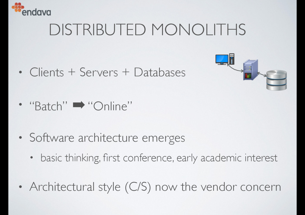 DISTRIBUTED MONOLITHS • Clients + Servers + Dat...