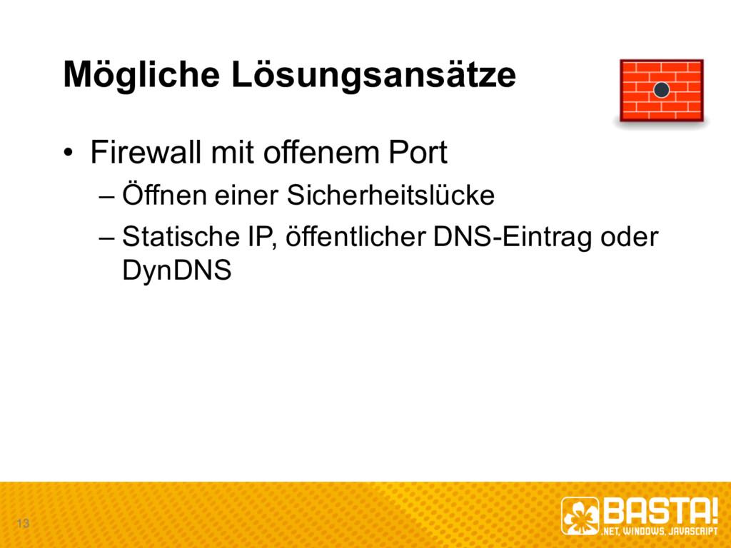Mögliche Lösungsansätze • Firewall mit offenem...