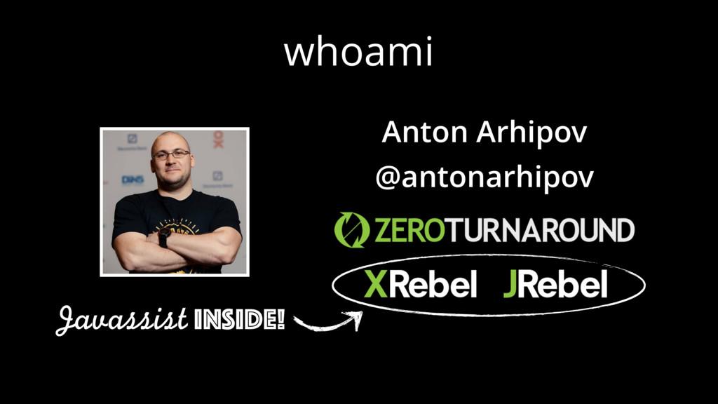 whoami Anton Arhipov @antonarhipov Javassist in...