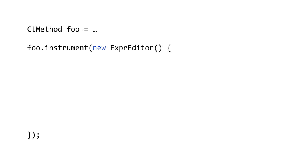 CtMethod foo = … foo.instrument(new ExprEditor(...