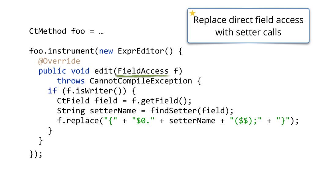 CtMethod foo = … foo.instrument(new ExprEditor(...