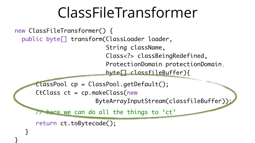 new ClassFileTransformer() { public byte[] tran...