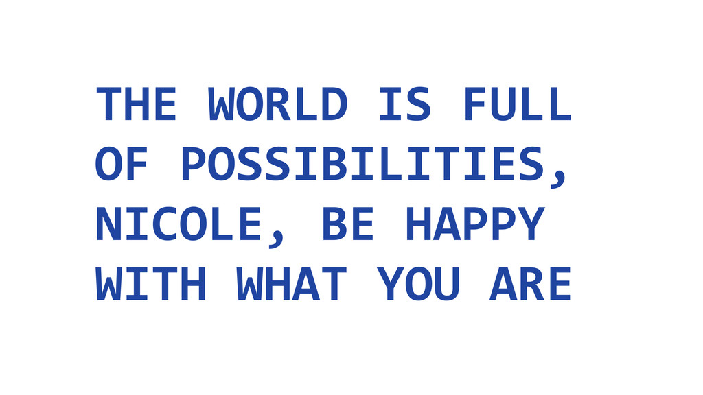 THE WORLD IS FULL  OF POSSIBILIT...