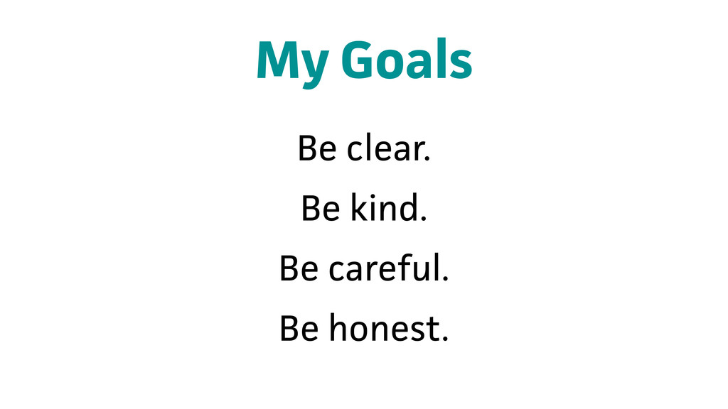 My Goals Be clear. Be kind. Be careful. Be hone...
