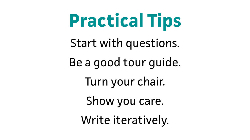 Practical Tips Start with questions. Be a good ...