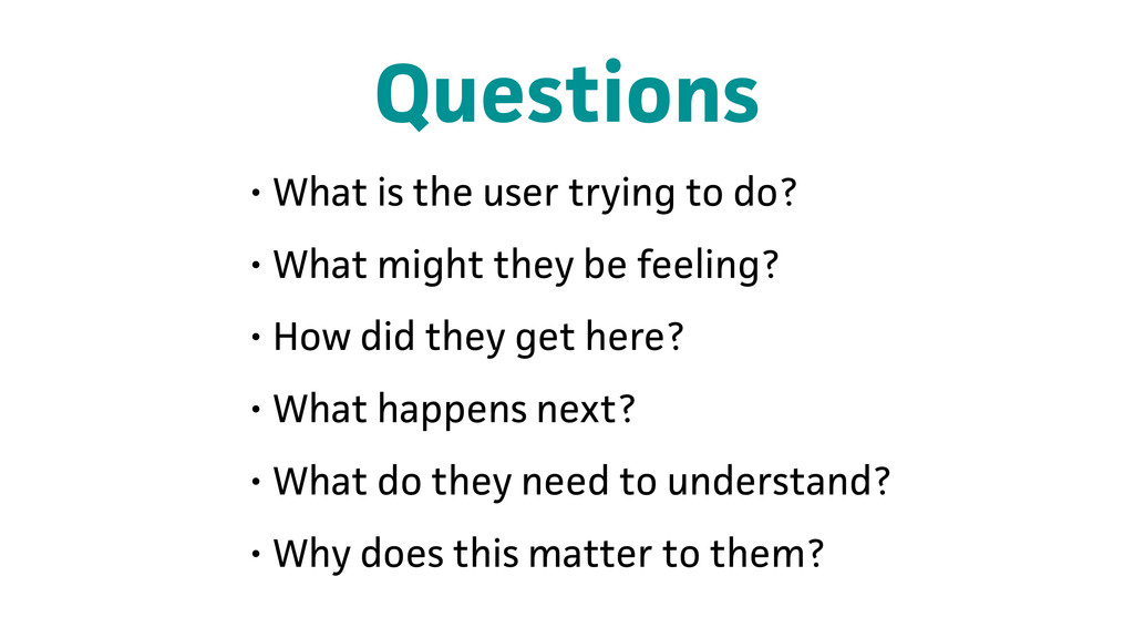 Questions • What is the user trying to do? • Wh...