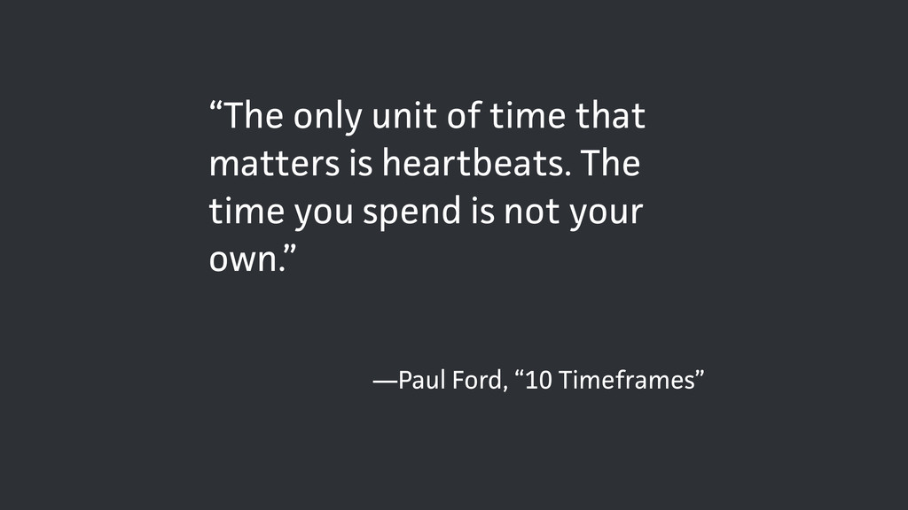 """—Paul Ford, """"10 Timeframes"""" """"The only unit of t..."""