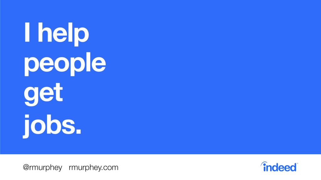 I help people get jobs. @rmurphey rmurphey.com