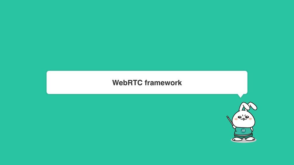 WebRTC framework