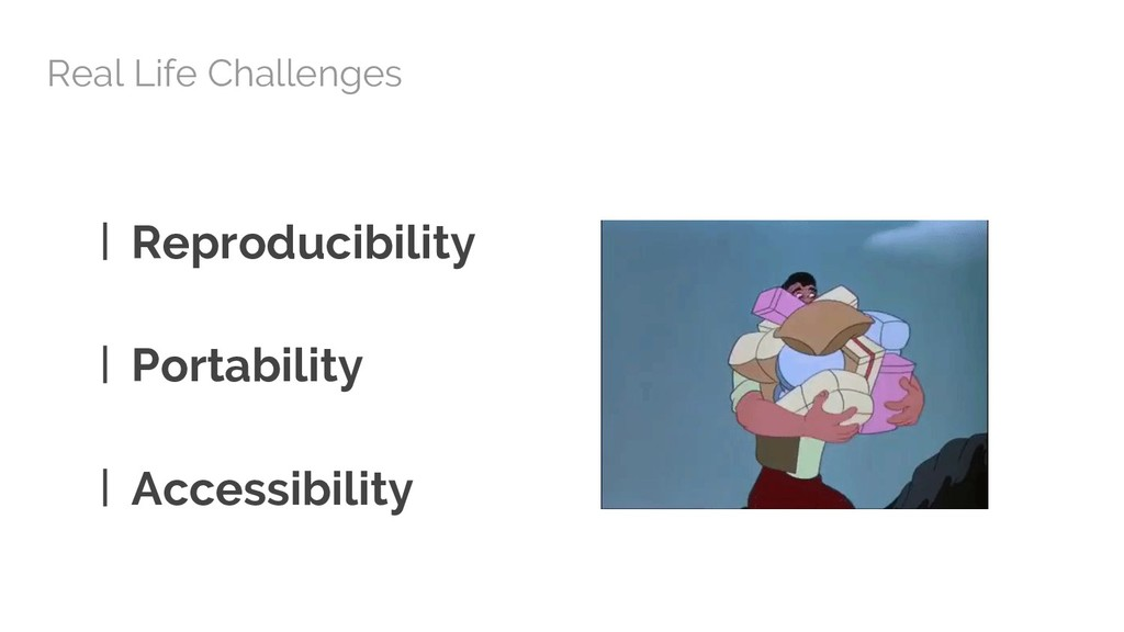 Real Life Challenges Reproducibility Portabilit...