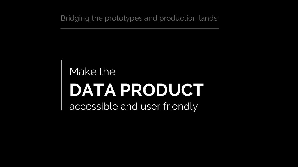Make the DATA PRODUCT accessible and user frien...