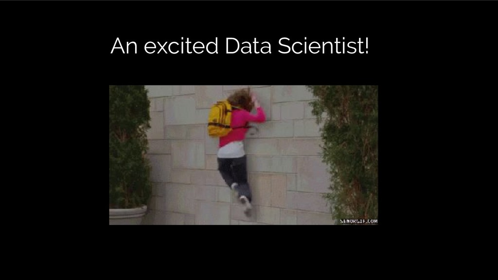 An excited Data Scientist!