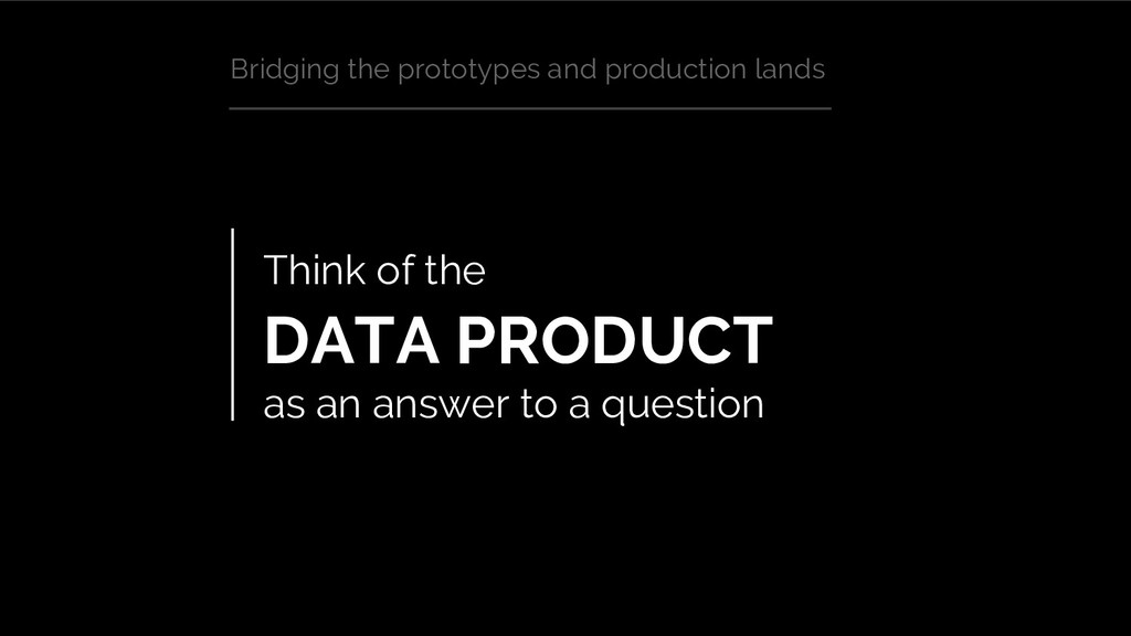 Think of the DATA PRODUCT as an answer to a que...