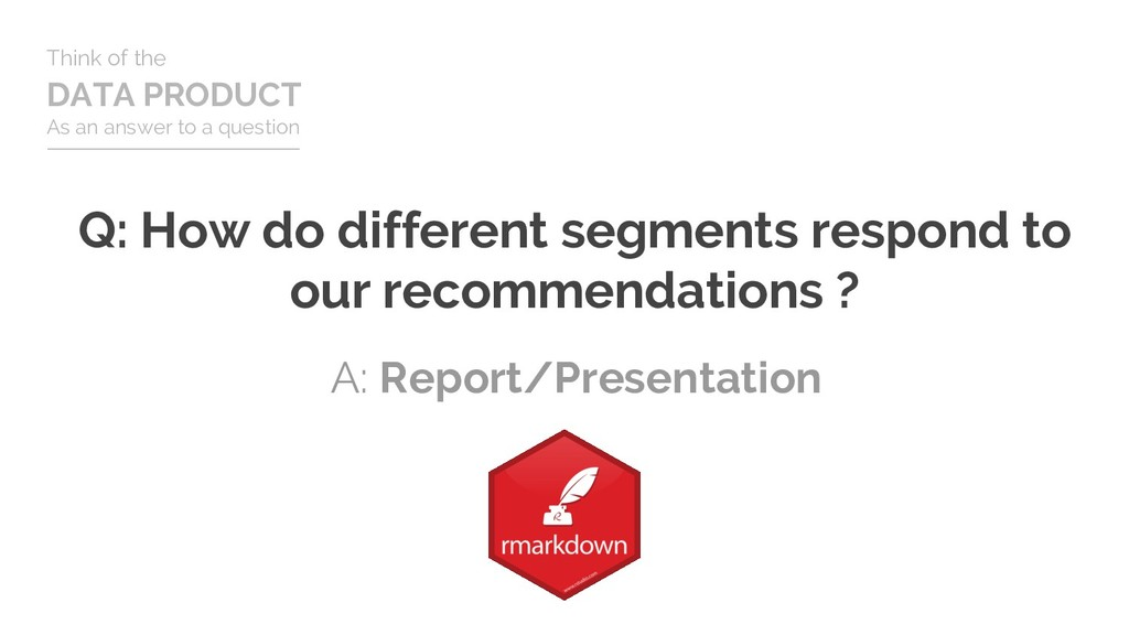 Q: How do different segments respond to our rec...