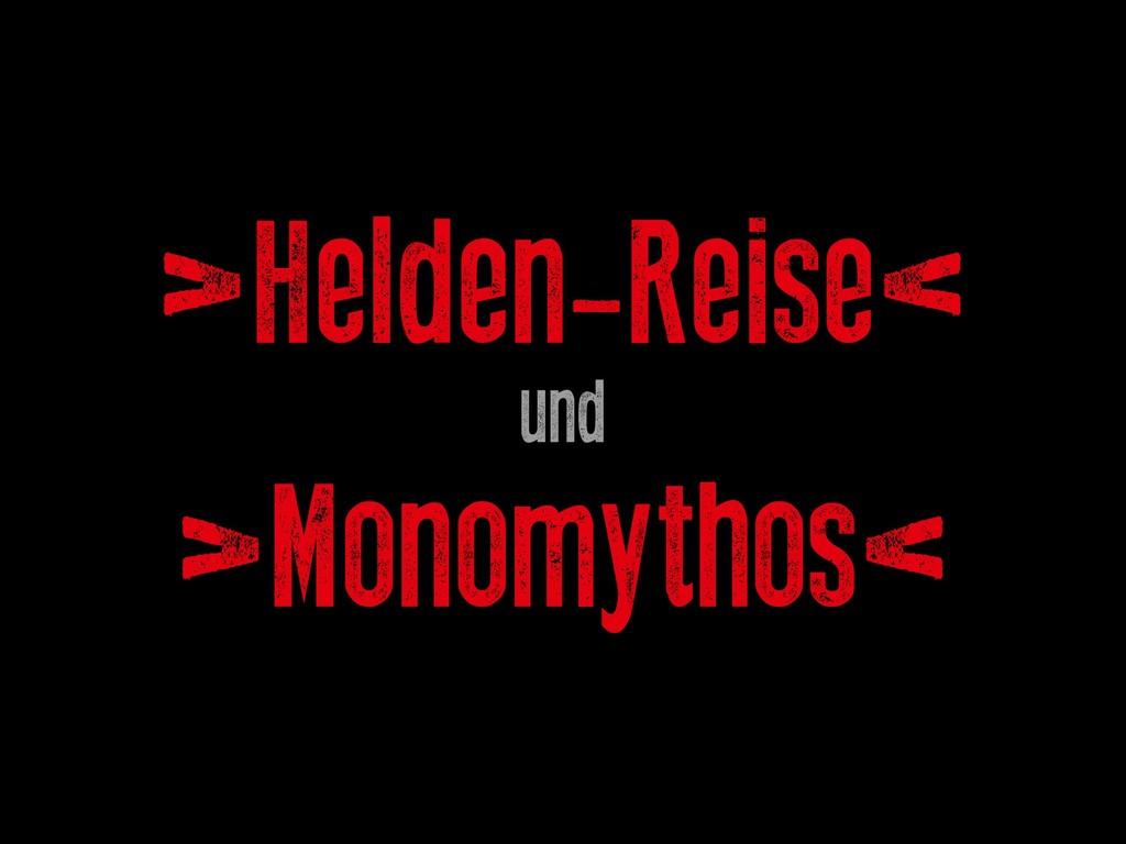 >Helden-Reise< und >Monomythos<