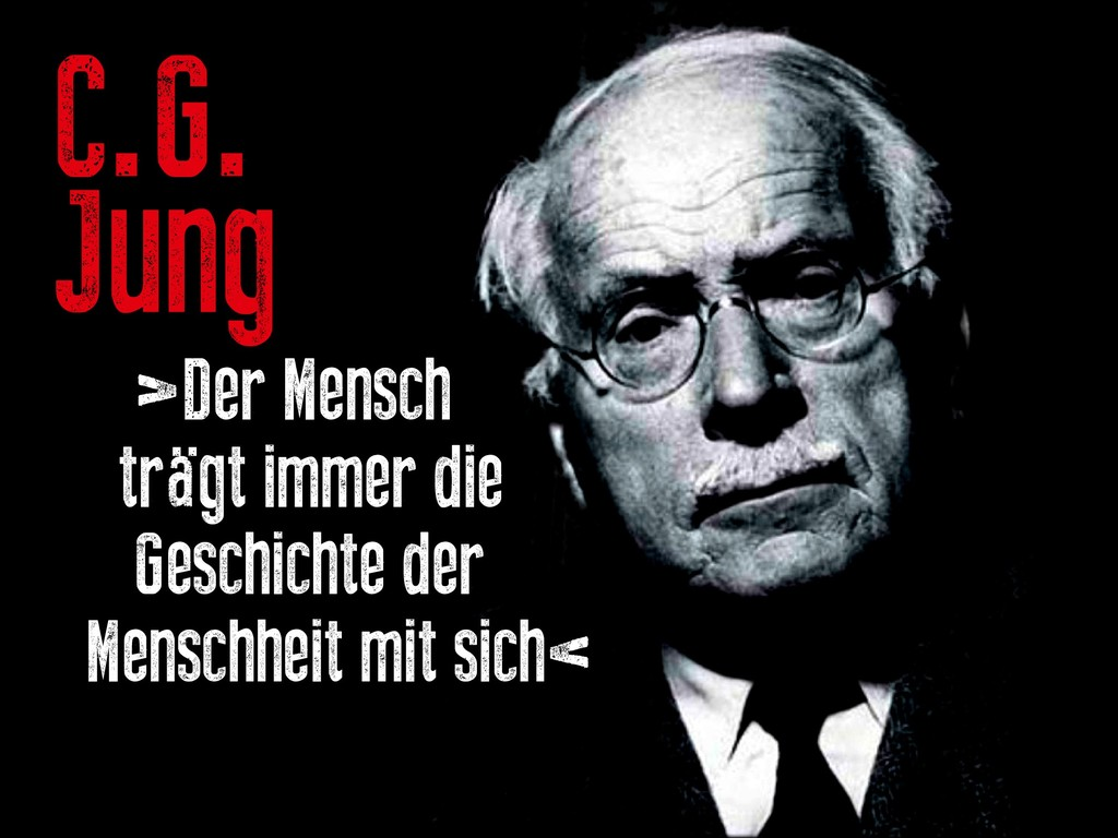 C.G. Jung >Der Mensch trägt immer die Geschicht...