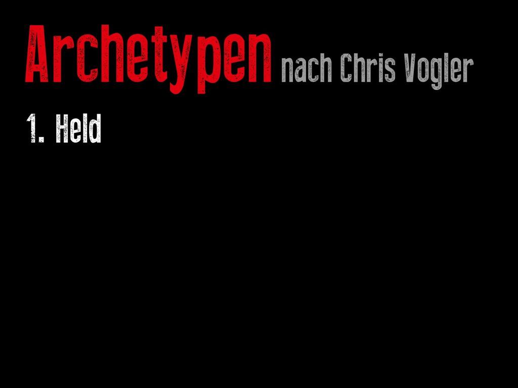 Archetypen nach Chris Vogler 1. Held