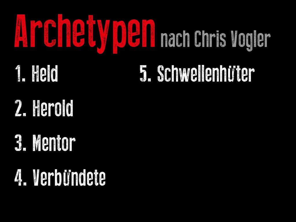 Archetypen nach Chris Vogler 1. Held   ...