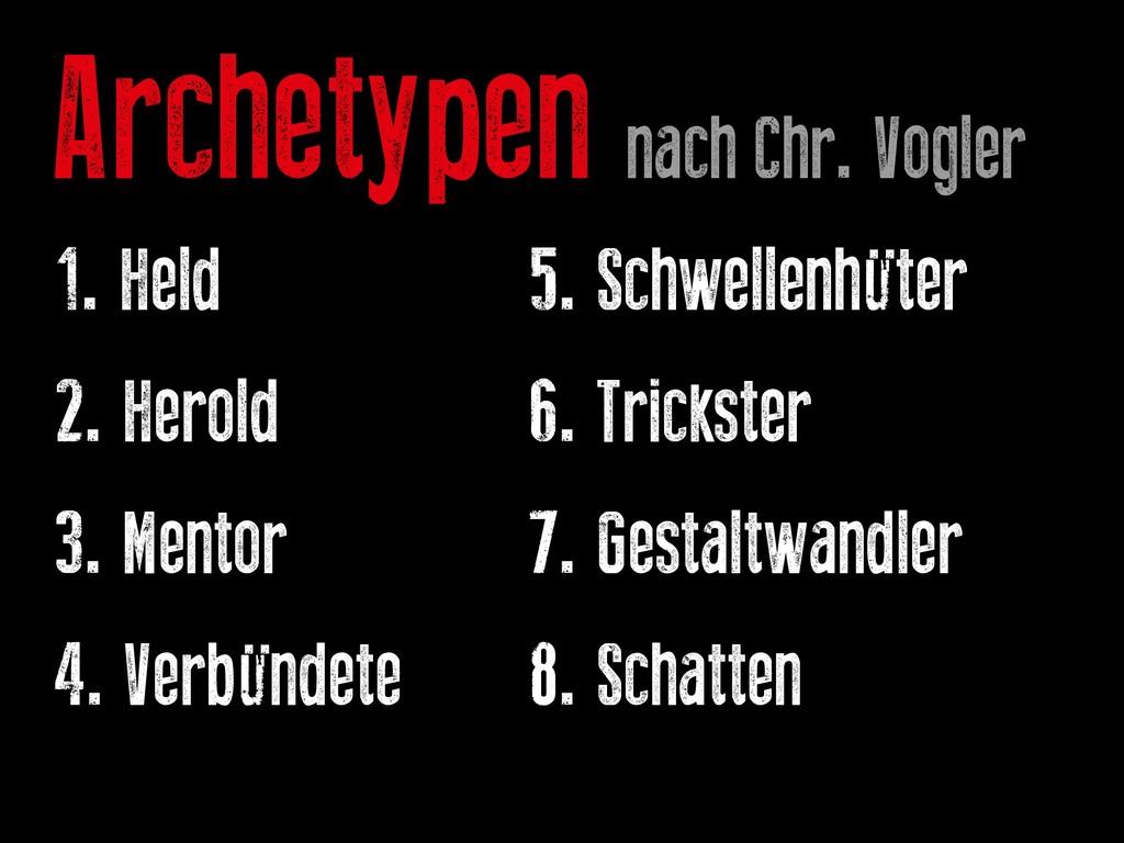 Archetypen nach Chr. Vogler 1. Held   5...