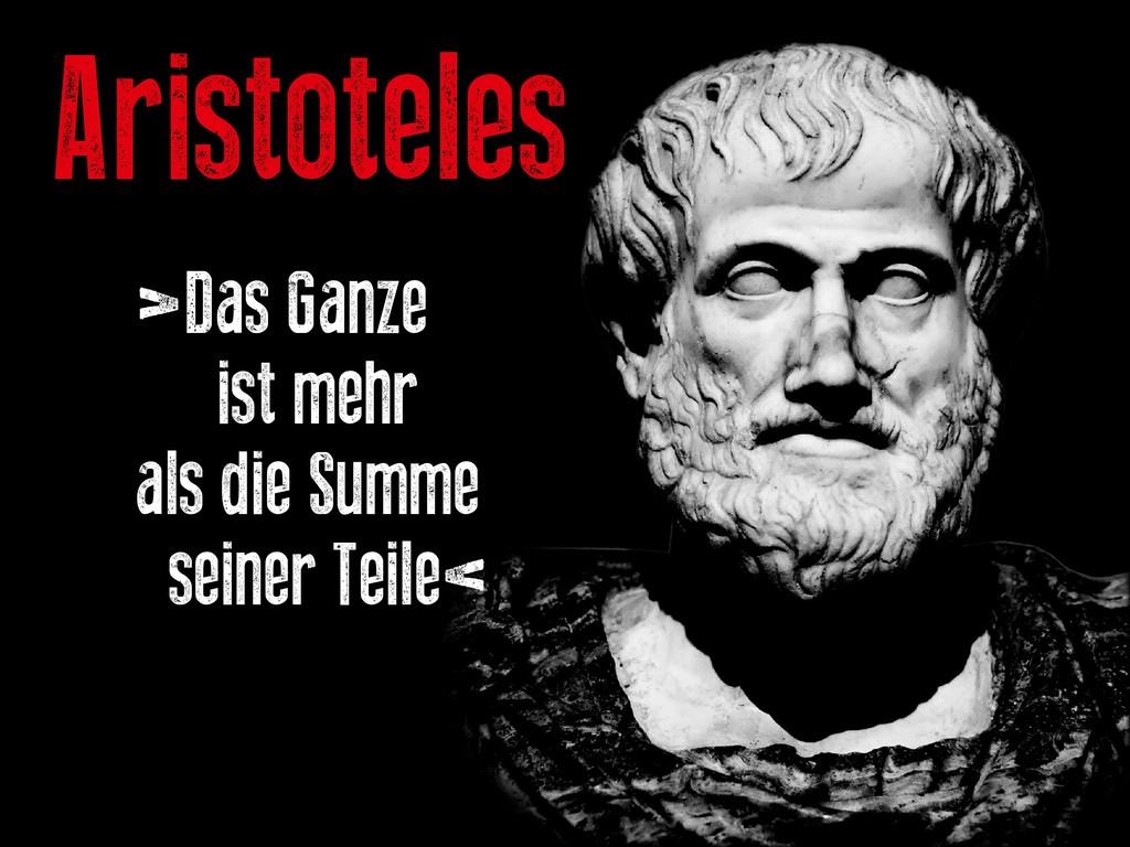 Aristoteles >Das Ganze ist mehr als die Summe s...