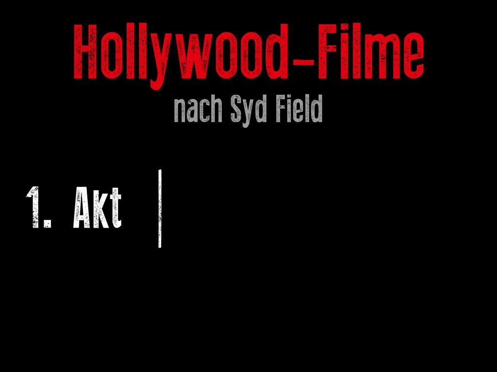 Hollywood-Filme nach Syd Field 1. Akt | 2. Akt ...