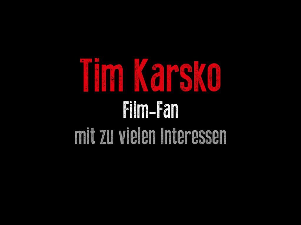 Tim Karsko Film-Fan mit zu vielen Interessen