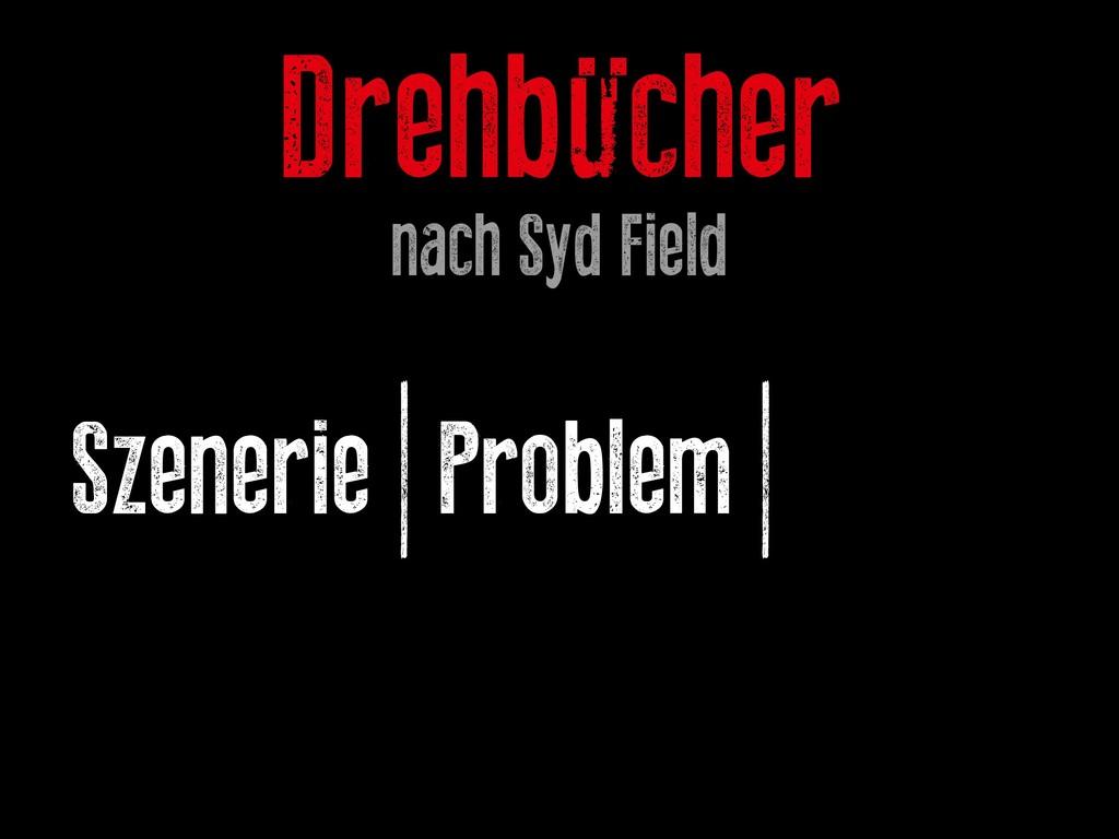 Drehbücher nach Syd Field Szenerie | Problem | ...