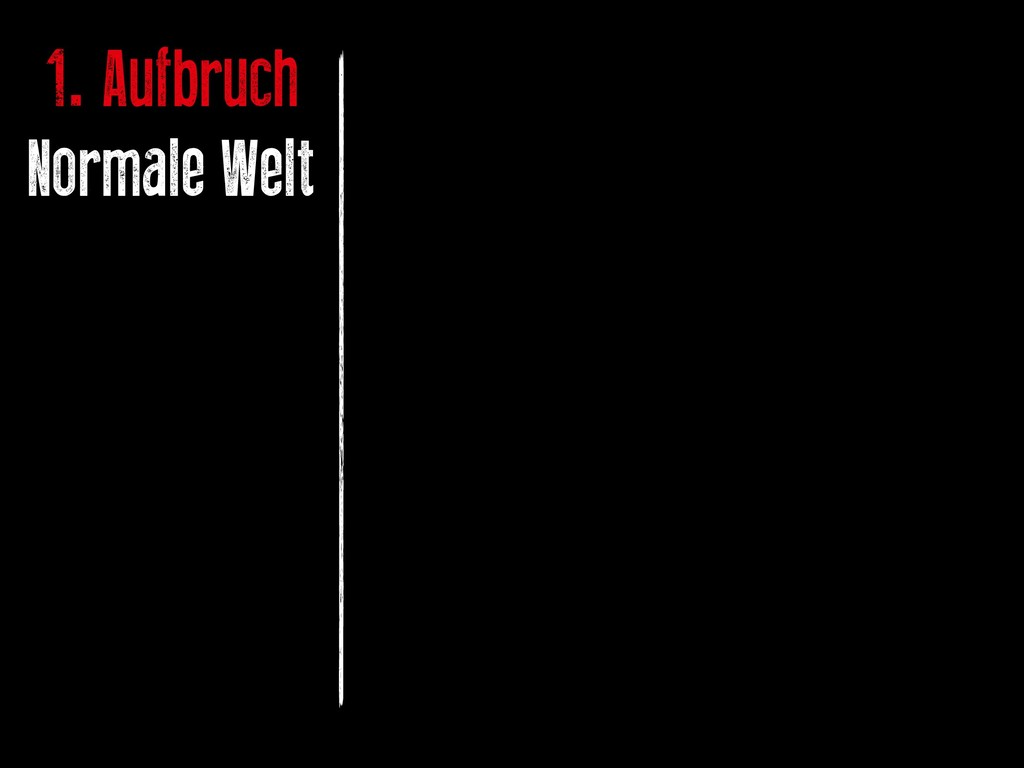 1. Aufbruch Normale Welt