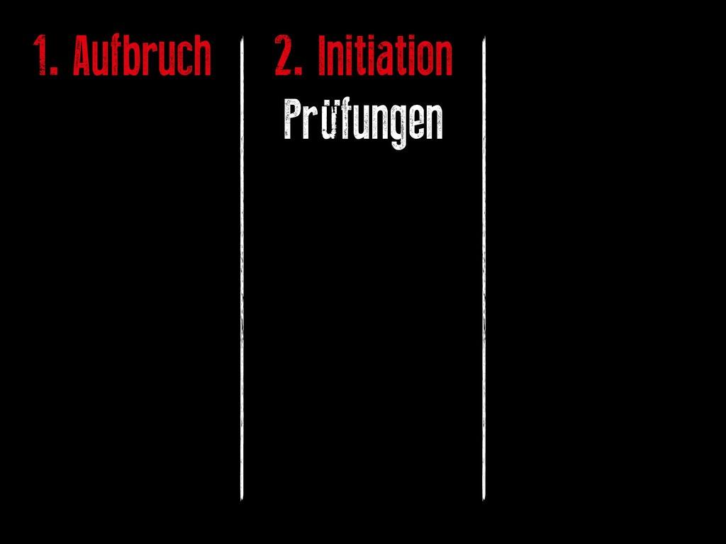 1. Aufbruch 2. Initiation Prüfungen