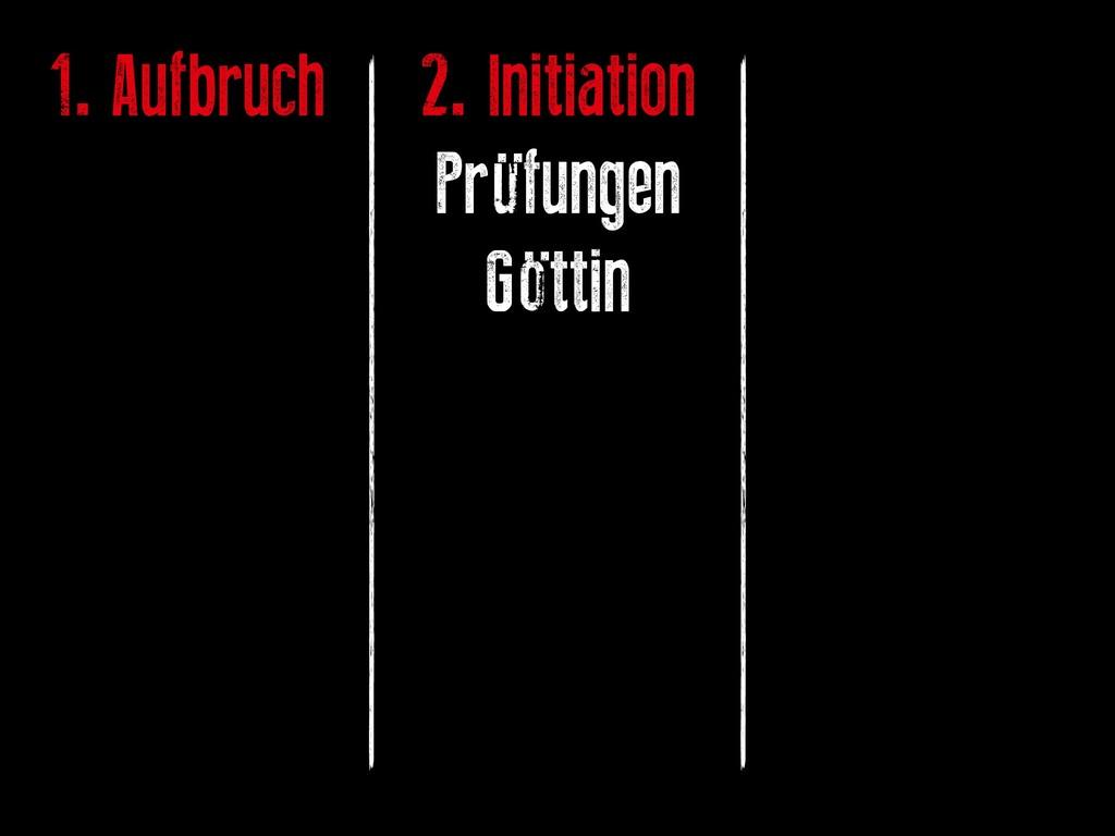 1. Aufbruch 2. Initiation Prüfungen Göttin