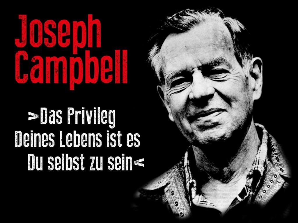 Joseph Campbell >Das Privileg Deines Lebens ist...