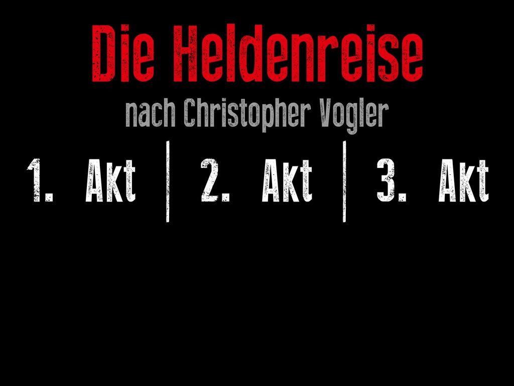 Die Heldenreise nach Christopher Vogler 1. Akt ...