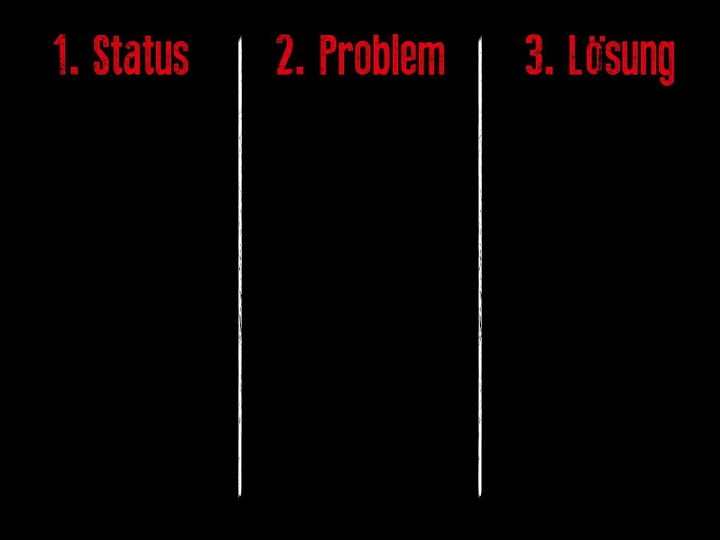 1. Status 2. Problem 3. Lösung