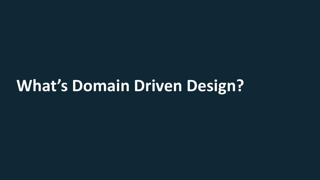 What's Domain Driven Design?