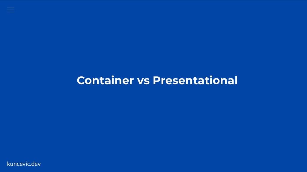kuncevic.dev Container vs Presentational