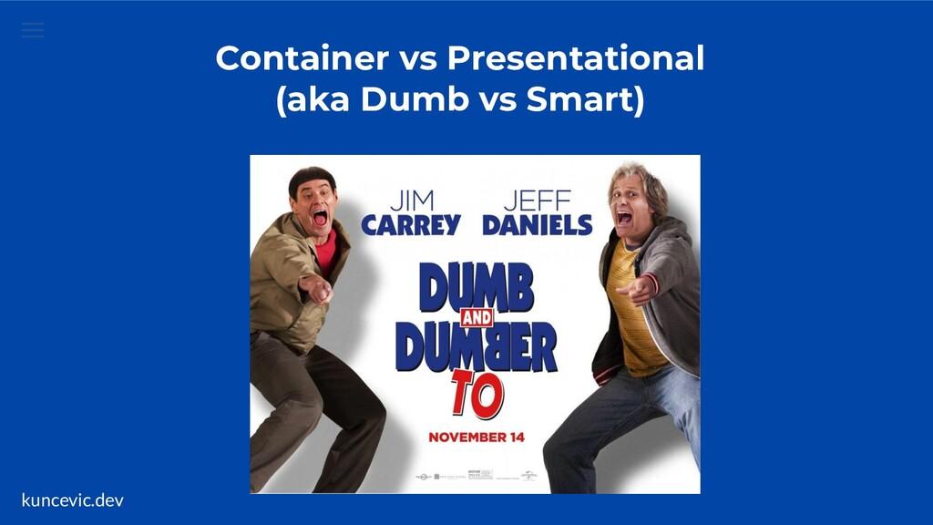 kuncevic.dev Container vs Presentational (aka D...