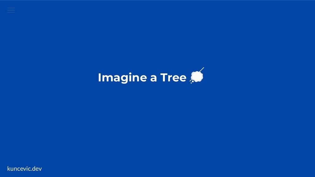 kuncevic.dev Imagine a Tree