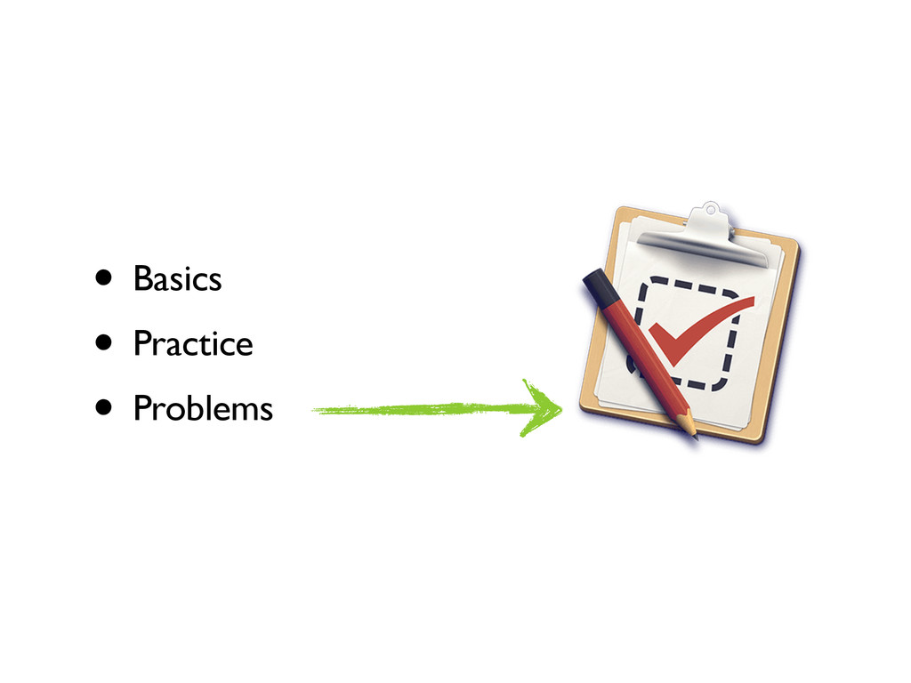 • Basics • Practice • Problems