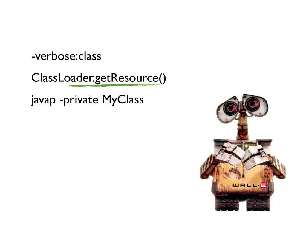 -verbose:class ClassLoader.getResource() javap ...