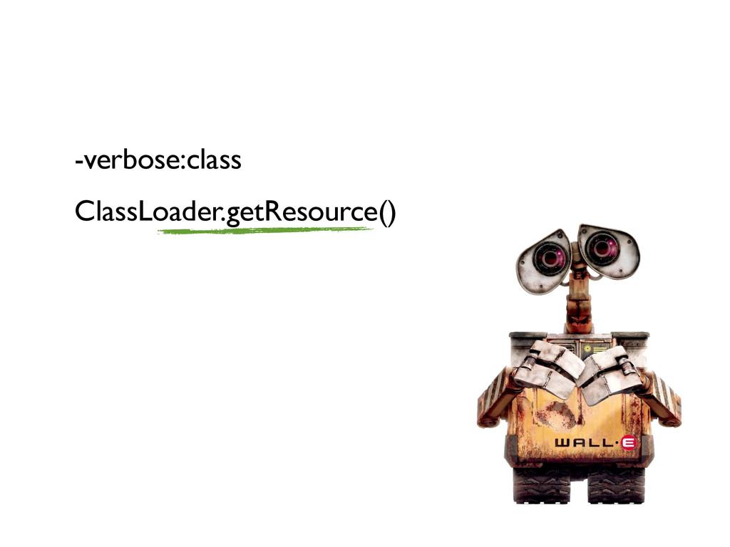 -verbose:class ClassLoader.getResource()