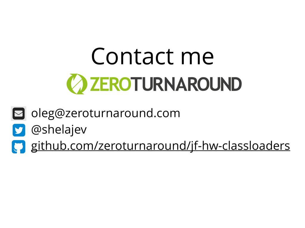 oleg@zeroturnaround.com @shelajev github.com/ze...