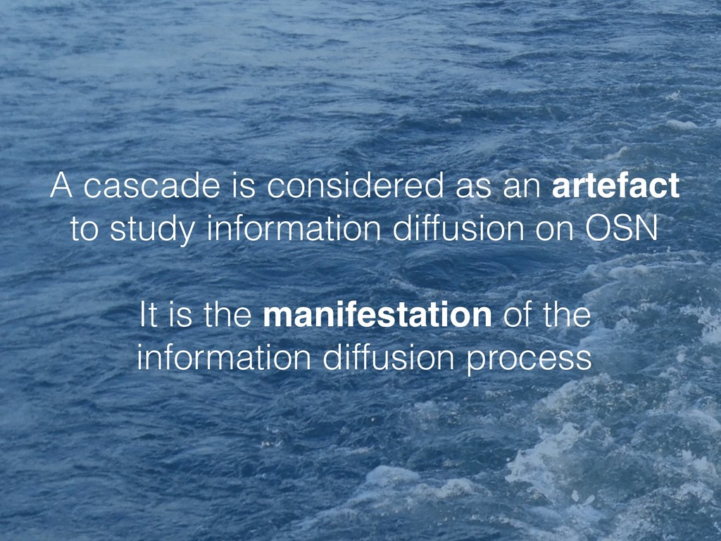 A cascade is considered as an artefact to study...