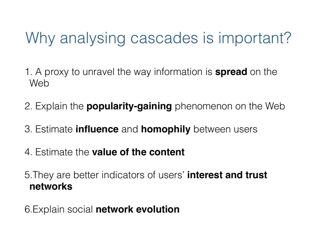 Why analysing cascades is important? 1. A proxy...