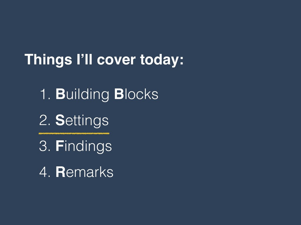 Things I'll cover today: 1. Building Blocks 2. ...