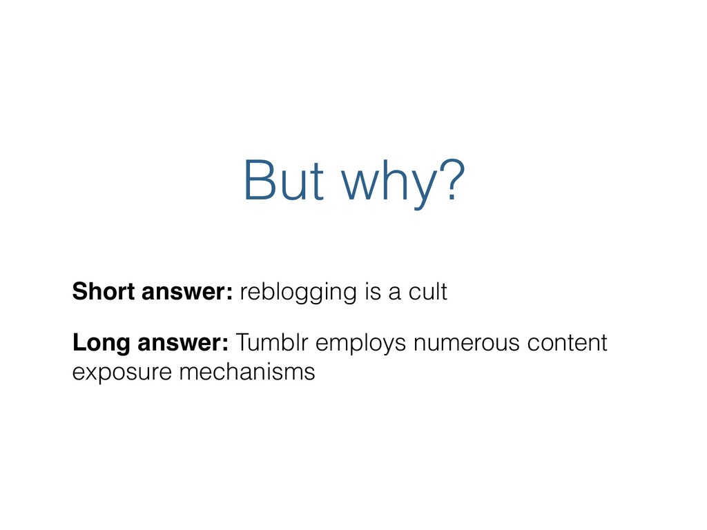 But why? Short answer: reblogging is a cult Lon...