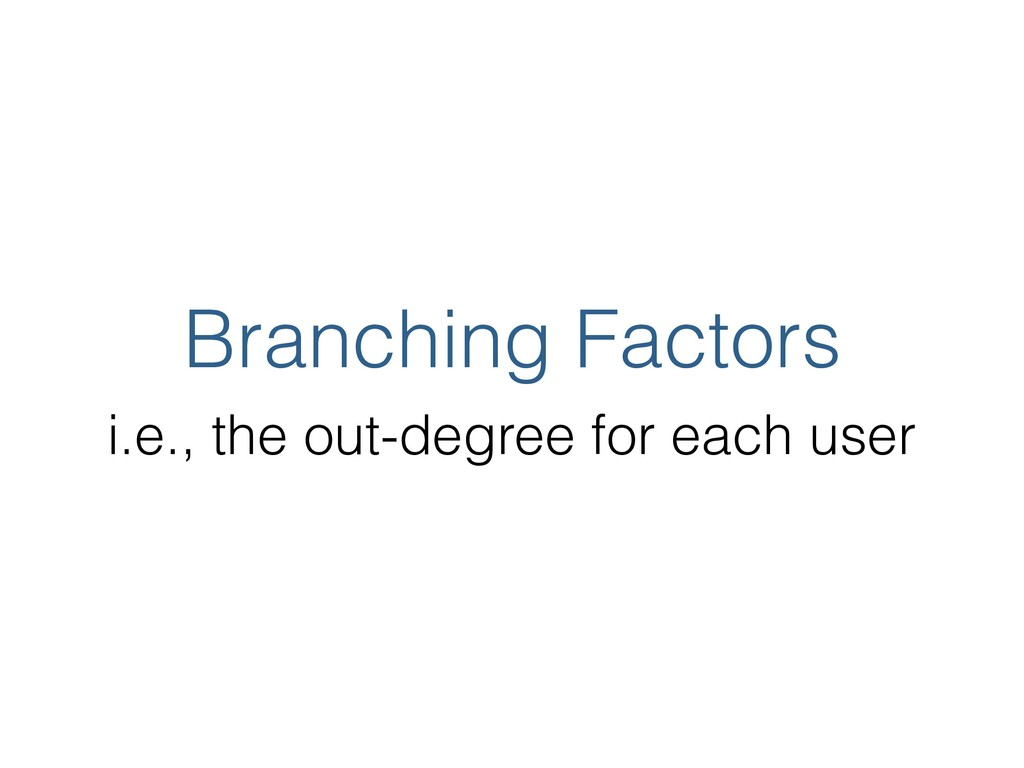 Branching Factors i.e., the out-degree for each...