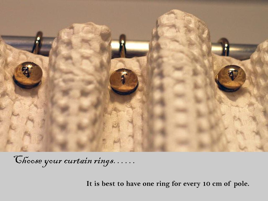 Choose your curtain rings…… It is best to have ...