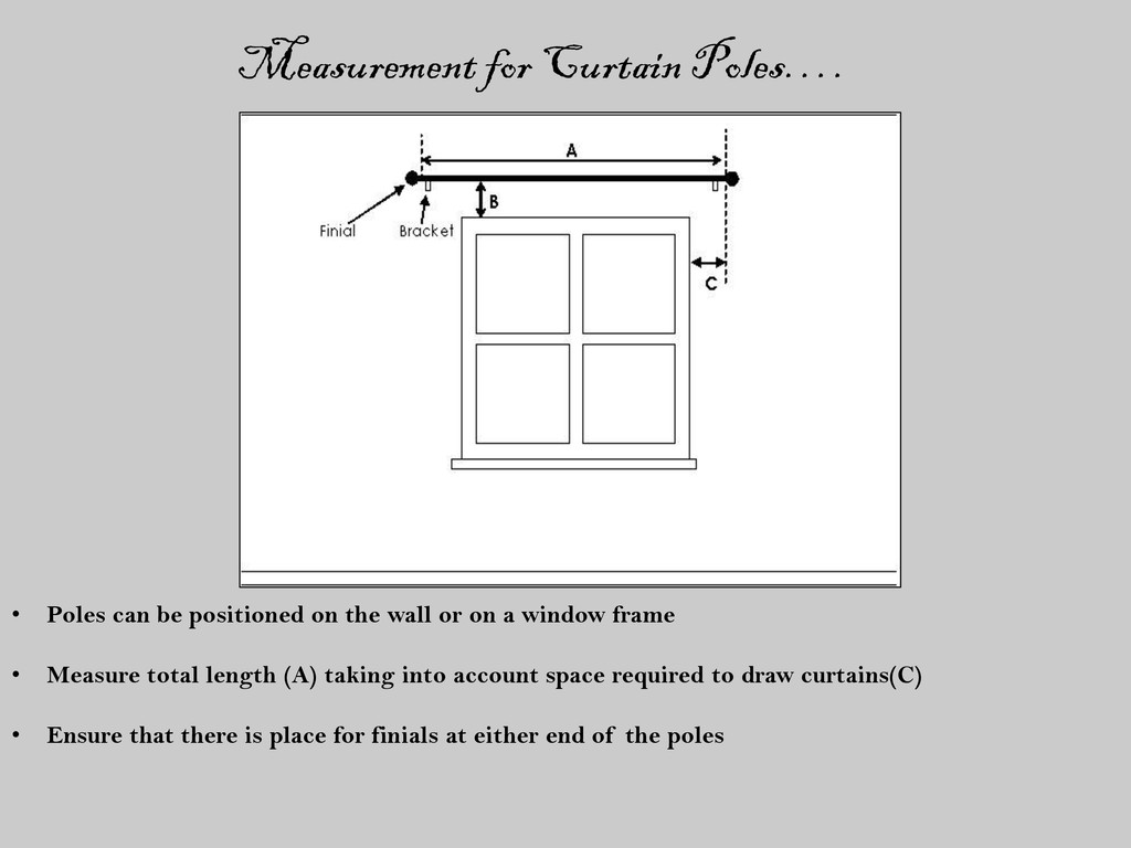 Measurement for Curtain Poles…. • Poles can be ...