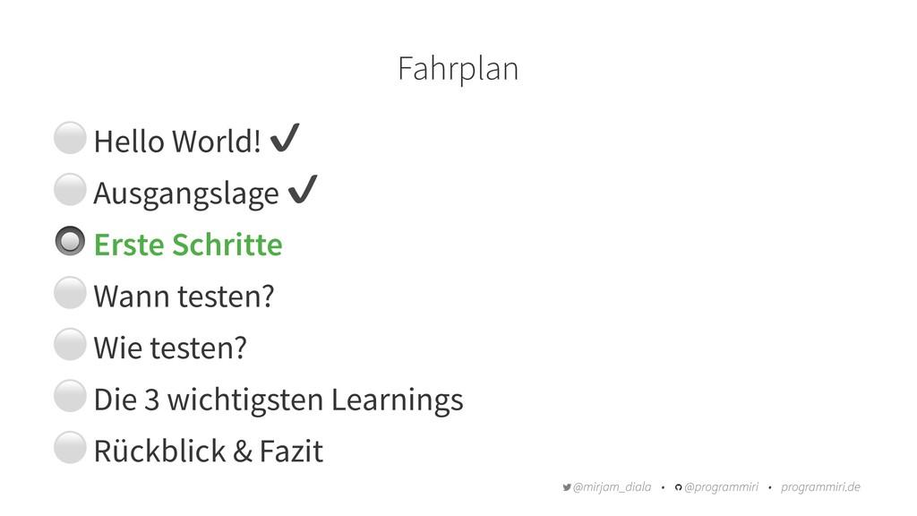 Fahrplan ⚪ Hello World! ✔ ⚪ Ausgangslage ✔ # Er...